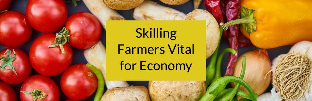 Skilling Farmers Vital for Economy