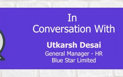 An interview with Utkarsh Desai – GM, Human Resources, Blue Star limited