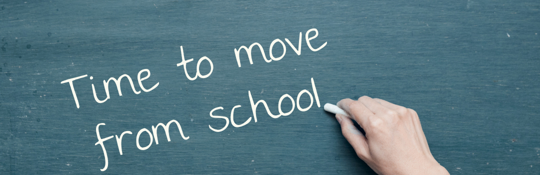 When it's time to move from school